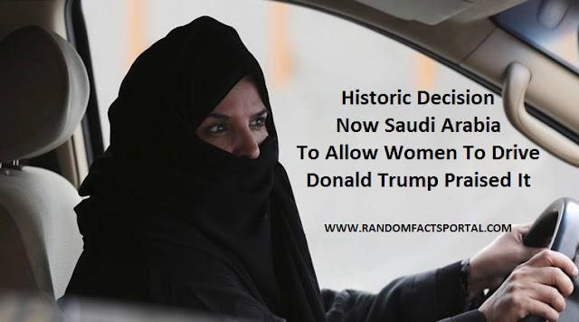 Historic Decision, Now Saudi Arabia To Allow Women To Drive, Donald Trump Praised It.