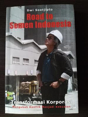 Cover Buku Road To Semen Indonesia – Transformasi Korporasi, Mengubah Konflik Menjadi Kekuatan