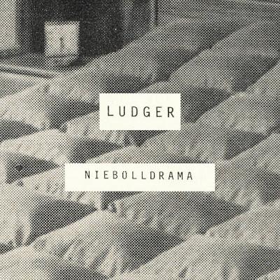 """LUDGER """"Niebülldrama"""""""