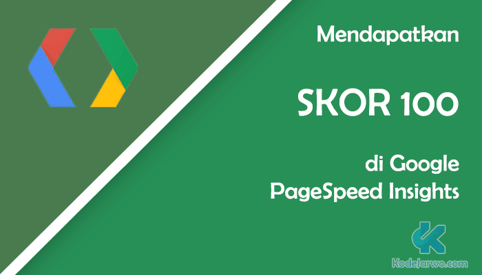 Lengkap! Cara Mendapatkan Skor 100 PageSpeed Insights di Blogger