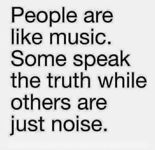 People are like music. Some speak truth while others are