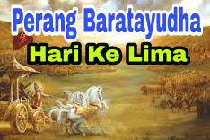 Sejarah Perang Baratayudha Hari Ke Lima (ke-5), Kisah Mahabharata