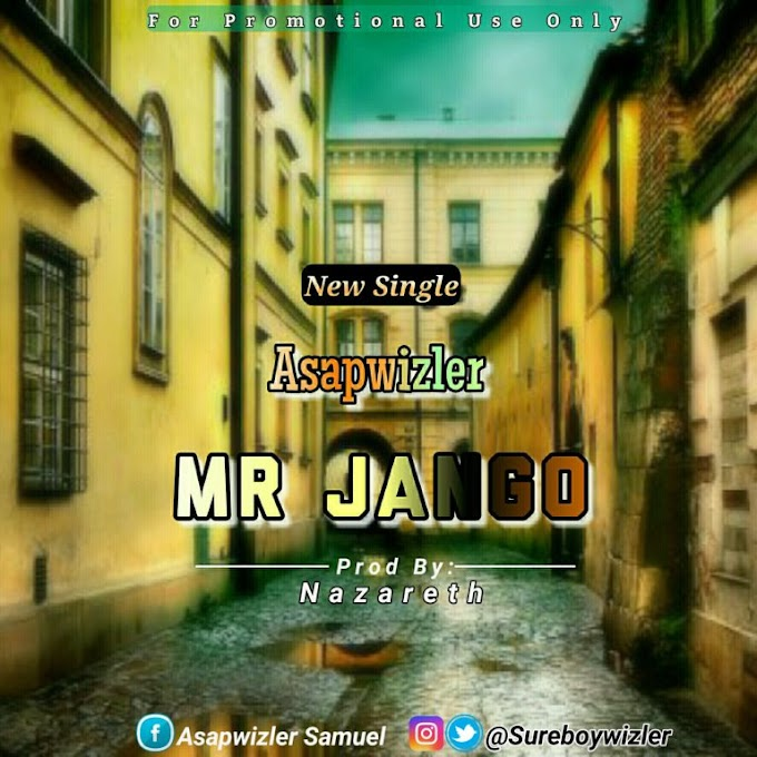 Musics » Asapwizler – Mr Jango | @Sureboywizler
