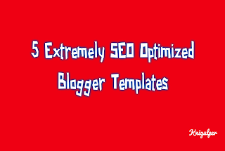 5 Extremely SEO Optimized Blogger Templates