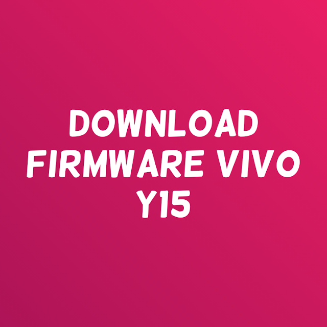 Download dan cara Flashing Vivo Y15