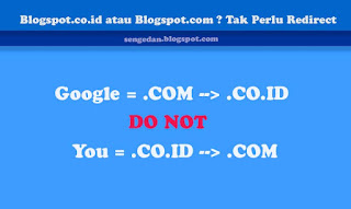 Blogspot.co.id atau Blogspot.com ? Tak Perlu Redirect