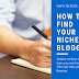 HOW TO FIND YOUR NICHE IN BLOGGING?