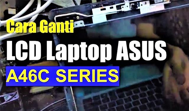 Cara Mengganti LCD Laptop ASUS A46C Slim 40 pin