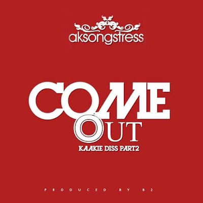 AK Songstress – Come Out (Kaakie Diss) — Part Two