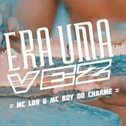 Era Uma Vez – MC Lon e MC Boy do Charmes part. Daniel Violino