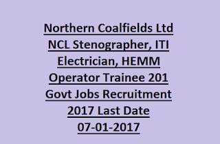Northern Coalfields Ltd NCL Stenographer, ITI Electrician, HEMM Operator Trainee 201 Govt Jobs Recruitment 2017 Last Date 07-01-2017