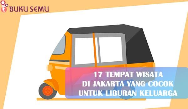 17 Tempat Wisata di Jakarta yang Cocok Untuk Liburan Keluarga, bukusemu