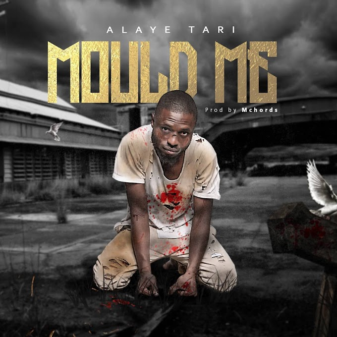 "[Music] Alaye Tari – ""Mould Me"""