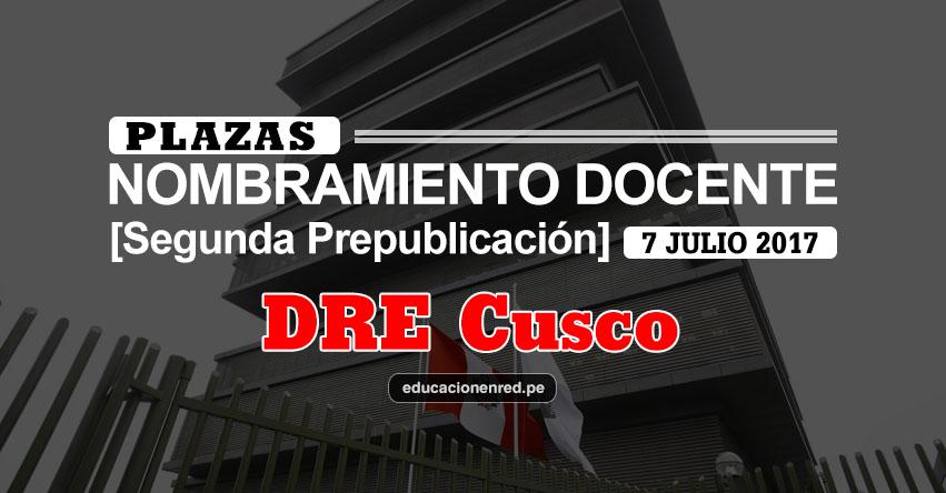 DRE Cusco: Plazas Puestas a Concurso Nombramiento Docente 2017 [SEGUNDA PREPUBLICACIÓN - MINEDU] www.drecusco.gob.pe