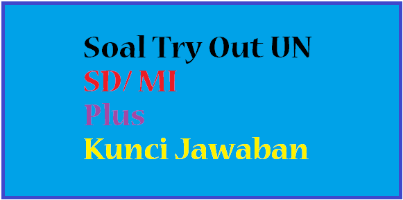Download Soal Latihan Try Out Un Sd Mi Plus Kunci