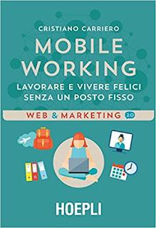 Mobile Working. Lavorare E Vivere Felici Senza Un Posto Fisso PDF