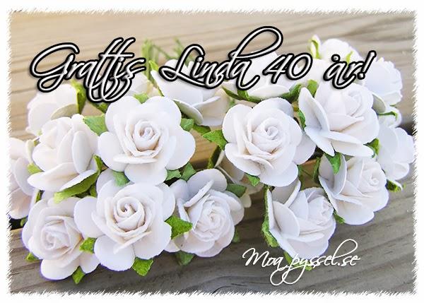 gratulationer 40 år Moa Pyssel: Grattis Linda 40 år! gratulationer 40 år