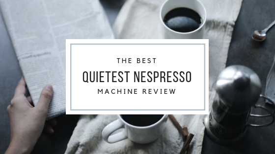 BEST quietest nespresso machine review
