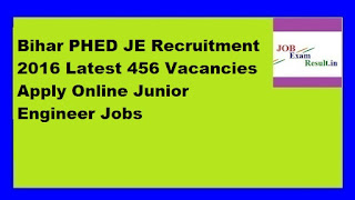 Bihar PHED JE Recruitment 2016 Latest 456 Vacancies Apply Online Junior Engineer Jobs