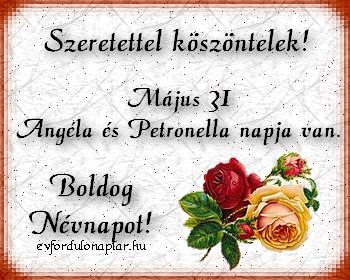 Május 31 - Angéla, Petronella névnap