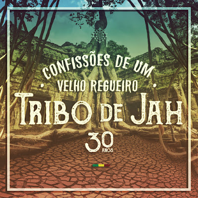 TRIBO DE JAH - Confissões de um velho regueiro (2016)