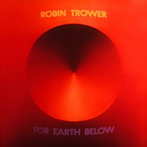 "ROBIN TROWER : ""For Earth Below"" 1975"