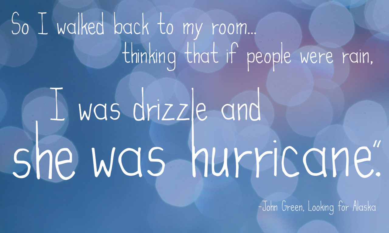 Looking For Alaska Hurricane Quote: A Little Bit Extraordinary: Just Like That. From A Hundred