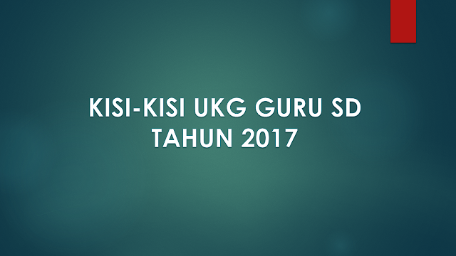Kisi-Kisi UKG Guru SD Tahun 2017