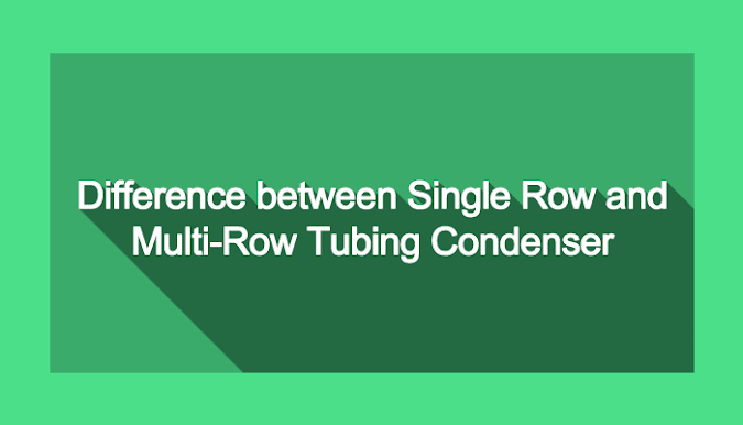 Difference between Single Row and Multi-Row Tubing Condenser