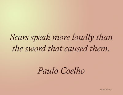 """Scars speak more loudly than the sword that caused them."""
