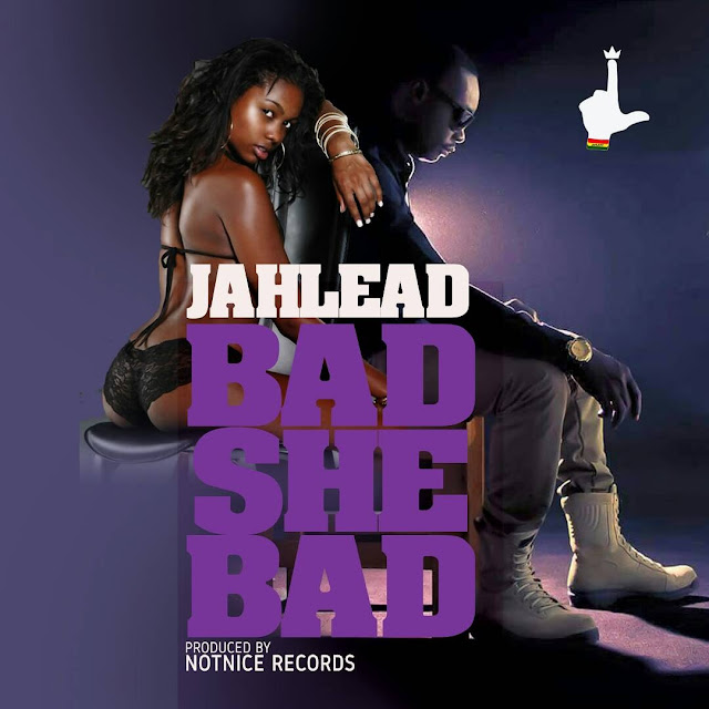 Jah Lead - Bad She Bad (Lyrics)