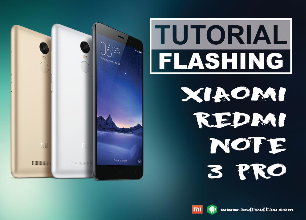Tutorial Cara Flashing Xiaomi Redmi Note 3 Pro Kenzo Lewat Mi Flash Dijamin Berhasil Androidtau Com Tips Trik Gadget