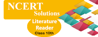 NCERT Solutions for Class 10 Literature Reader English
