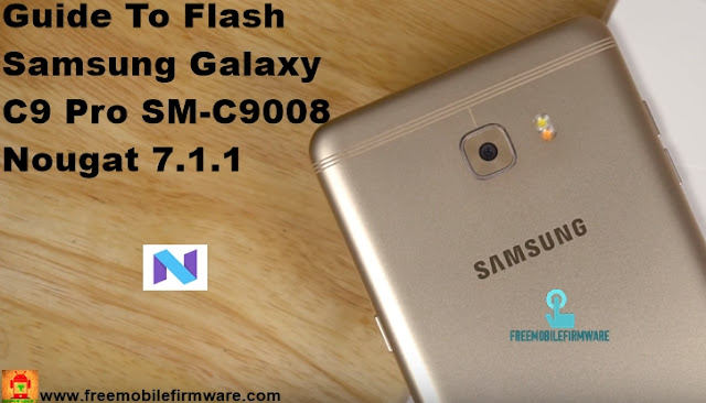 Guide To Flash Samsung Galaxy C9 Pro SM-C9008 Nougat 7.1.1 Odin Method Tested Firmware All Regions