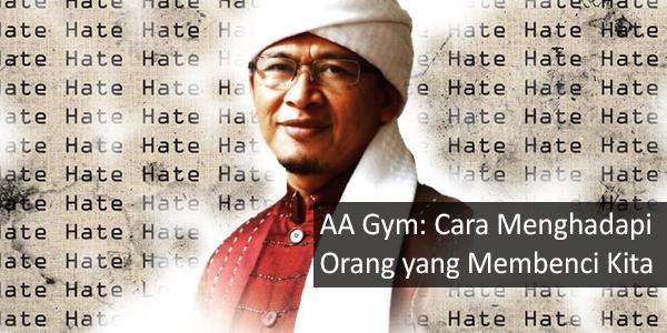 Aa Gym: Cara Menghadapi Orang yang Membenci Kita