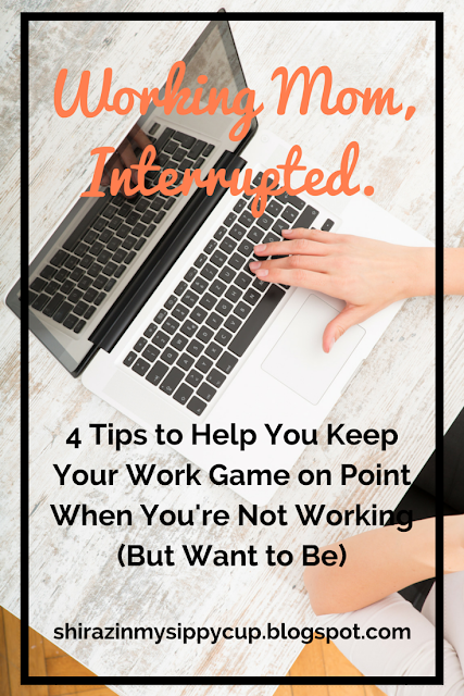 Working Mom, Interrupted. 4 Tips to Help You Keep Your Work Game on Point When You're Not Working (But Want to Be)