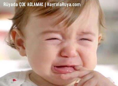cok-çok-aglamak-ağlamak-ruyada-gormek-nedir-gorulmesi-ne-anlama-gelir-dini-ruya-tabiri-tabirleri-islami-ruya-tabiri-yorumlari-kitabi-ruya-yorumu-hayrolaruya.COM