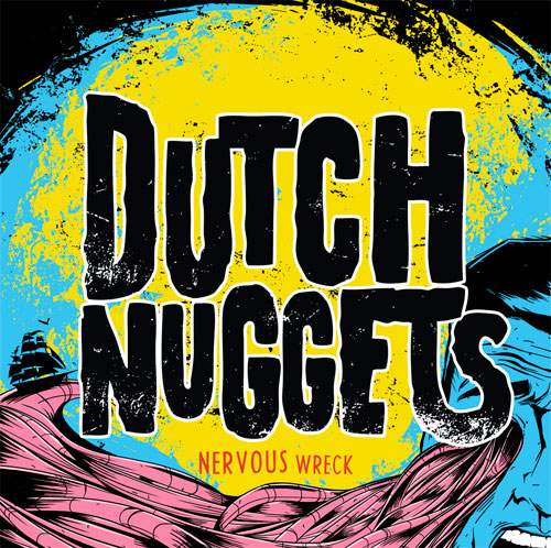 <center>Dutch Nuggets stream three new songs off new album 'Nervous Wreck'</center>