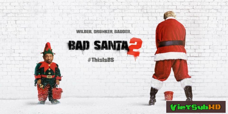 Phim Ông Già Noel Xấu Tính 2 VietSub HD | Bad Santa 2 2016