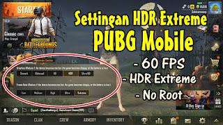 Cara Mudah Membuka Settingan HDR Extreme PUBG Mobile