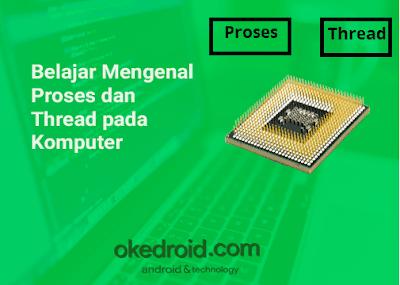 Perbedaan Persamaan Beleajar Mengenal Apa itu yang dimaksusd Proses dengan Thread PC Komputer