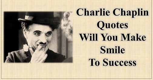 charlie chaplin quotes that will make you smile to success