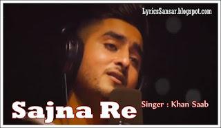 Sajna Re Lyrics – Khan Saab