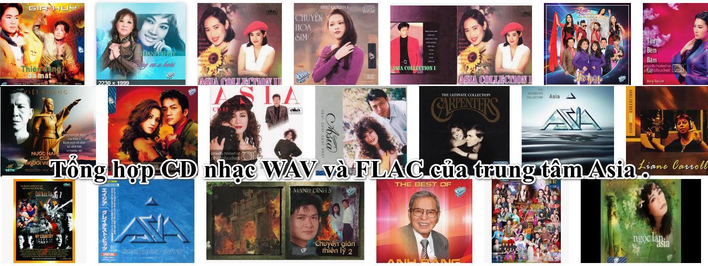 Tổng hợp CD nhạc WAV và FLAC của trung tâm Asia hải ngoại .