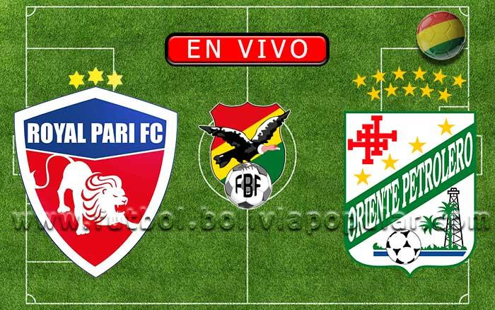 【En Vivo】Royal Pari vs. Oriente Petrolero - Torneo Clausura 2019