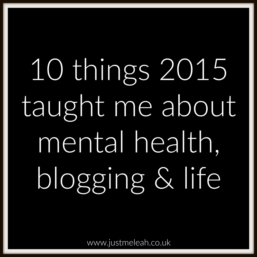 10 things 2015 taught me about mental health, blogging & life