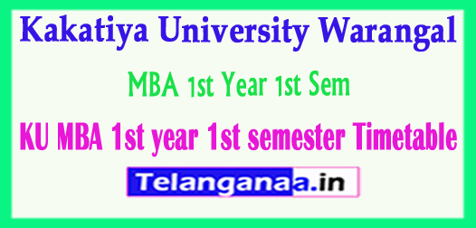 KU Kakatiya University MBA 1st Year 1st Sem Time Table 2018