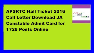 APSRTC Hall Ticket 2016 Call Letter Download JA Constable Admit Card for 1728 Posts Online