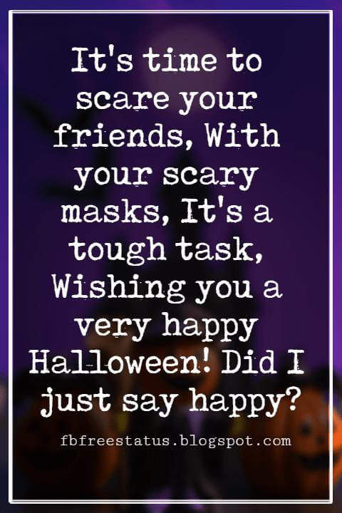 Halloween Greetings Card Messages Wishes, It's time to scare your friends, With your scary masks, It's a tough task, Wishing you a very happy Halloween! Did I just say happy?