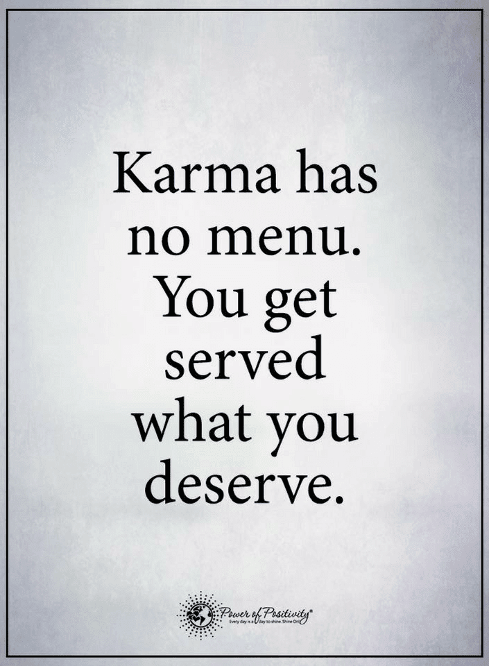 Karma Is Always Active And It Make Sure That You Reap What You Sow